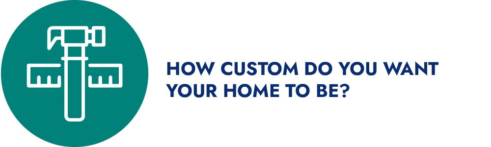 How Custom Do You Want Your Home to Be? (6 Questions to Ask Before Seeking Home Builder)